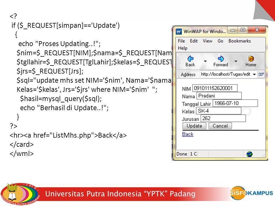 < if ($_REQUEST[simpan]== Update ) { echo Proses Updating..! ; $nim=$_REQUEST[NIM];$nama=$_REQUEST[Nama];